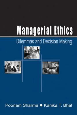 Managerial Ethics: Dilemmas and Decision Making - Sharma, Poonam