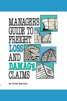 Manager's Guide to Freight Loss and Damage Claims - Barrett, Colin