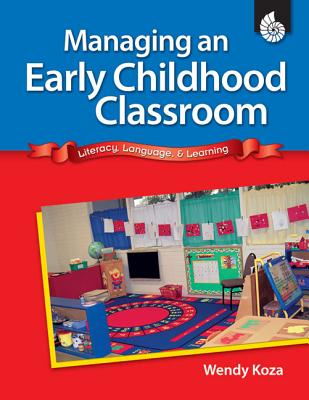 Managing an Early Childhood Classroom: Literacy, Language, & Learning - Koza, Wendy