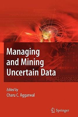 Managing and Mining Uncertain Data - Aggarwal, Charu C (Editor)