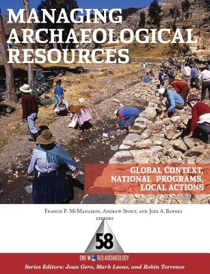 Managing Archaeological Resources: Global Context, National Programs, Local Actions - McManamon, Francis P (Editor), and Stout, Andrew (Editor), and Barnes, Jodi A (Editor)