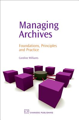 Managing Archives: Foundations, Principles and Practice - Williams, Caroline