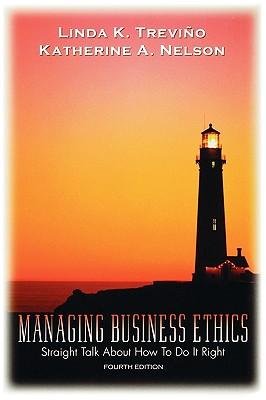Managing Business Ethics - Trevino, Linda K, Professor, and Nelson, Katherine A