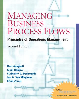 Managing Business Process Flows: Principles of Operations Management - Anupindi, Ravi, and Chopra, Sunil, and Deshmukh, Sudhakar D
