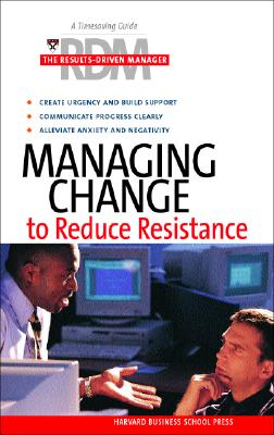 Managing Change to Reduce Resistance - Harvard Business School Publishing (Editor), and Harvard Business School Press (Editor)