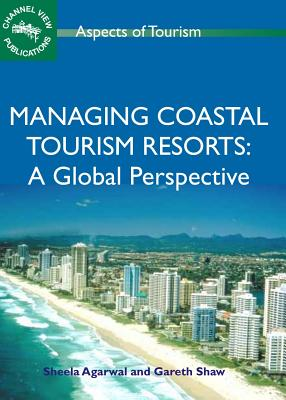 Managing Coastal Tourism Resorts: A Global Perspective - Agarwal, Sheela (Editor), and Shaw, Gareth, Professor (Editor)