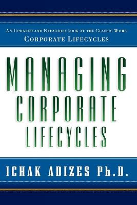 Managing Corporate Lifecycles - Adizes Ph D, Ichak