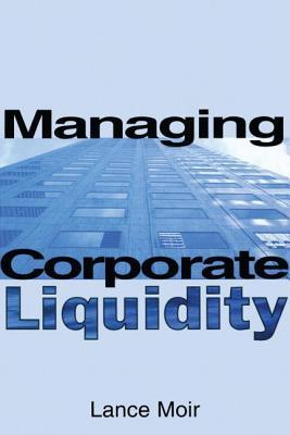 Managing Corporate Liquidity - Moir, Lance (Editor)