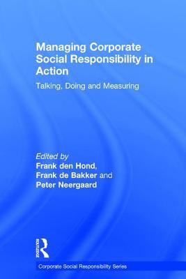Managing Corporate Social Responsibility in Action: Talking, Doing and Measuring - Bakker, Frank De, and Hond, Frank Den (Editor)