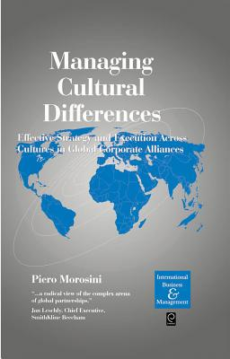 Managing Cultural Differences: Effective Strategy and Execution Across Cultures in Global Corporate Alliances - Morosini, Piero (Editor)