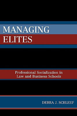 Managing Elites: Socializaton in Law and Business Schools - Schleef, Debra J