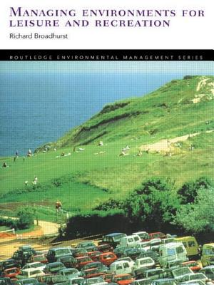 Managing Environments for Leisure and Recreation - Broadhurst, Richard