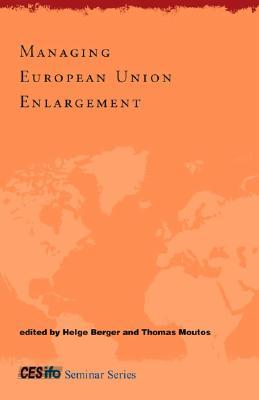 Managing European Union Enlargement - Berger, Helge (Editor), and Moutos, Thomas (Editor)