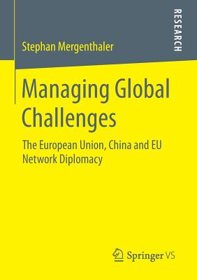 Managing Global Challenges: The European Union, China and Eu Network Diplomacy - Mergenthaler, Stephan