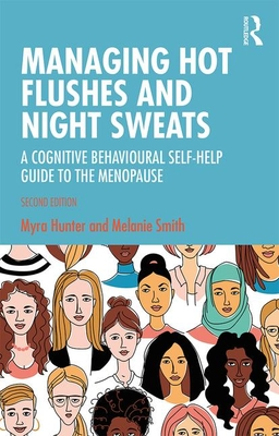 Managing Hot Flushes and Night Sweats: A Cognitive Behavioural Self-help Guide to the Menopause - Hunter, Myra, and Smith, Melanie