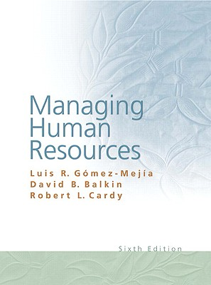 Managing Human Resources - Gomez-Mejia, Luis R, and Balkin, David B, and Cardy, Robert L