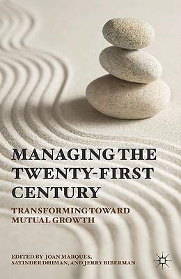 Managing in the Twenty-first Century: Transforming Toward Mutual Growth - Marques, Joan, Dr., and Dhiman, Satinder, Dr., Ph.D., Ed.D., and Biberman, Jerry