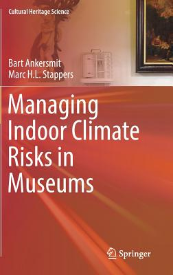 Managing Indoor Climate Risks in Museums - Ankersmit, Bart, and Stappers, Marc H L