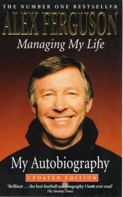 Managing My Life: My Autobiography - Ferguson, Alex, Sir