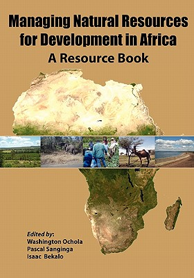 Managing Natural Resources for Development in Africa. a Resource Book - Ochola, Washington O (Editor), and Sanginga, Pascal C (Editor), and Bekalo, Isaac (Editor)