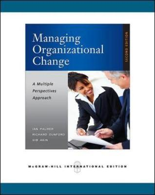 Managing Organizational Change: A Multiple Perspectives Approach. Ian Palmer - Palmer, Ian, Dr.