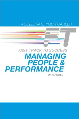 Managing People & Performance: Fast Track to Success - Ross, David