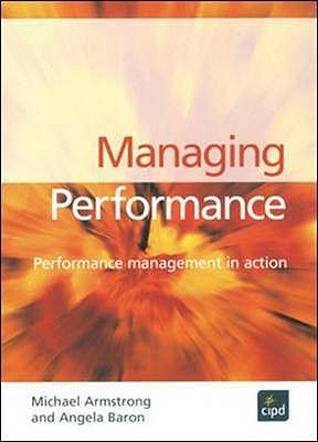 Managing Performance: Performance Management in Action - Baron, Angela, and Armstrong, Michael