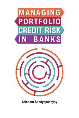 Managing Portfolio Credit Risk in Banks - Bandyopadhyay, Arindam