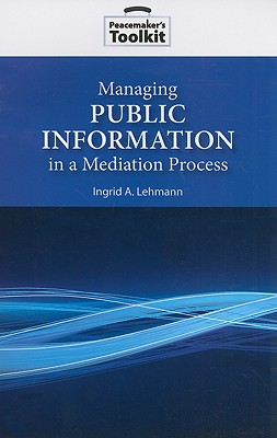 Managing Public Information in a Mediation Process - Lehmann, Ingrid A