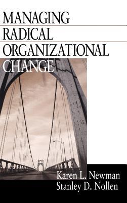 Managing Radical Organizational Change - Newman, Karen L, and Nollen, Stanley D