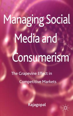Managing Social Media and Consumerism: The Grapevine Effect in Competitive Markets - Rajagopal