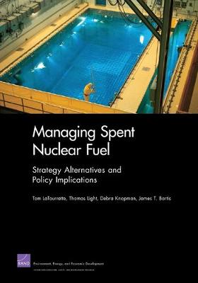 Managing Spent Nuclear Fuel: Strategy Alternatives and Policy Implications - LaTourrette, Tom