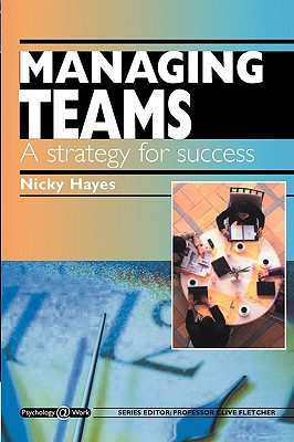Managing Teams: A Strategy for Success: Psychology @ Work Series - Hayes, Nicky, and Hayes N