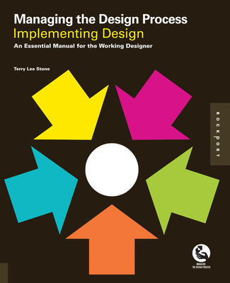 Managing the Design Process-Implementing Design: An Essential Manual for the Working Designer - Stone, Terry