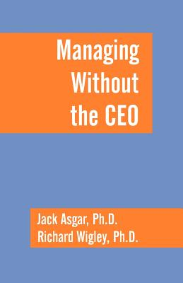 Managing Without the CEO - Asgar, Jack