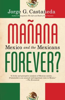 Manana Forever?: Mexico and the Mexicans - Castaneda, Jorge G
