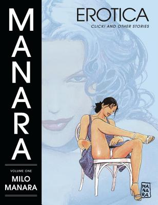 Manara Erotica Volume 1: Click! and Other Stories - Manara, Milo