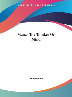 Manas the Thinker or Mind - Besant, Annie Wood