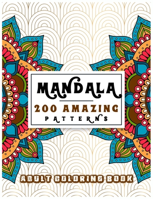 Mandala 200 Amazing Patterns Adult Coloring Book: Stress Relieving Designs Featuring 200 Unique Amazing Patterns for Adult Relaxation - A Stress Relieve and Relaxation Wonderful Swirls Mandala Coloring Book for Adults, Men and Women, Boys and Girls! - Publisher, Paradise
