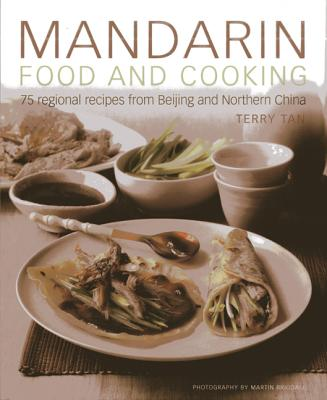 Mandarin Food and Cooking: 75 Regional Recipes from Beijing and Northern China - Tan, Terry