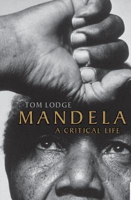 Mandela: A Critical Life - Lodge, Tom