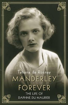 Manderley Forever: The Life of Daphne du Maurier - De Rosnay, Tatiana