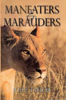 Maneaters and Marauders - Taylor, John