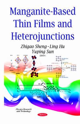 Manganite-Based Thin Films & Heterojunctions - Sheng, Zhigao (Editor), and Hu, Ling (Editor), and Sun, Yuping (Editor)