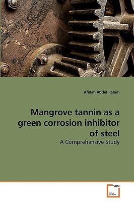 Mangrove Tannin as a Green Corrosion Inhibitor of Steel - Abdul Rahim, Afidah