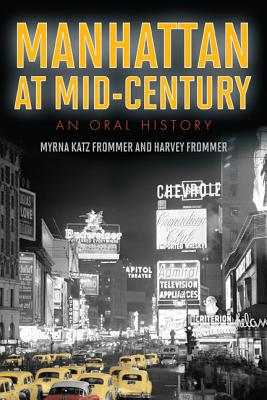 Manhattan at Mid-Century: An Oral History - Frommer, Myrna Katz, and Frommer, Harvey