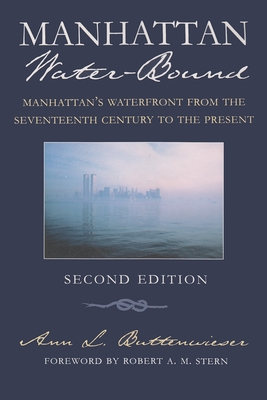 Manhattan Water-Bound: Manhattan's Waterfront from the Seventeenth Century to the Present - Buttenwieser, Ann L, and Stern, Robert A M (Foreword by)