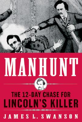Manhunt: The 12-Day Chase for Lincoln's Killer - Swanson, James L