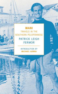 Mani: Travels in the Southern Peloponnese - Fermor, Patrick Leigh, and Gorra, Michael (Introduction by)