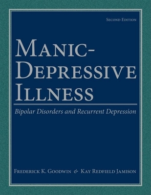 Manic-Depressive Illness: Bipolar Disorders and Recurrent Depression - Goodwin, Frederick K, and Jamison, Kay Redfield, PH.D.